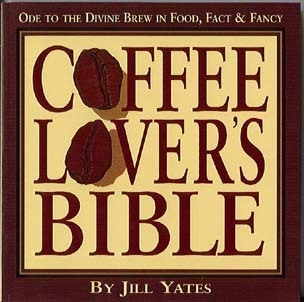 Coffee Lover's Bible:<br>Ode to the Divine Brew in Food, Fact &amp; Fancy